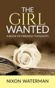 The Girl Wanted: A Book of Friendly Thoughts, Nixon Waterman