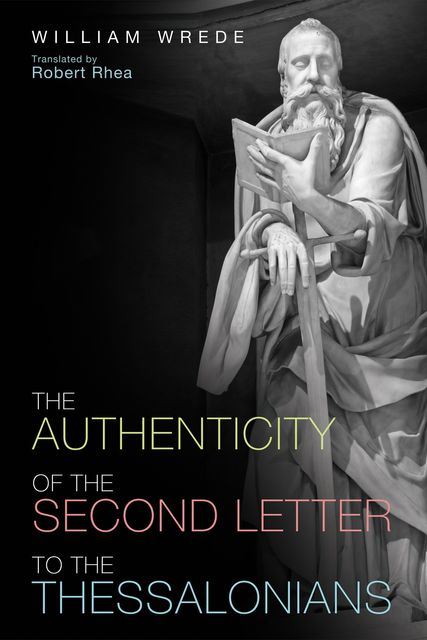 The Authenticity of the Second Letter to the Thessalonians, Wilhelm Wrede