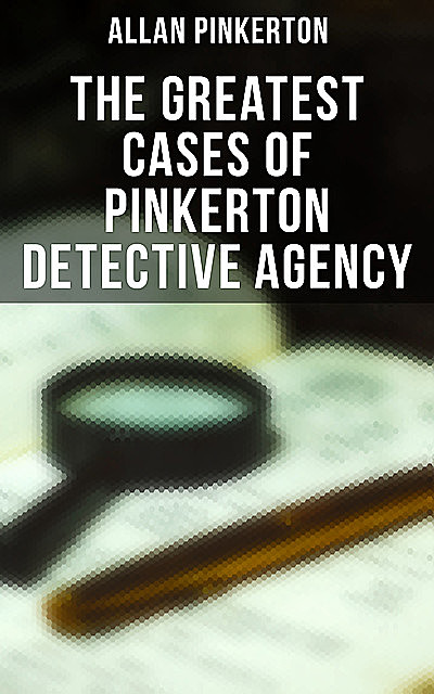 The Greatest Cases of Pinkerton Detective Agency, Allan Pinkerton