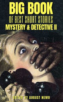 Big Book of Best Short Stories – Specials – Mystery and Detective II, Jacques Futrelle, Arthur Morrison, John Ulrich Giesy, Frank L.Packard, August Nemo, E. Heron, H. Heron