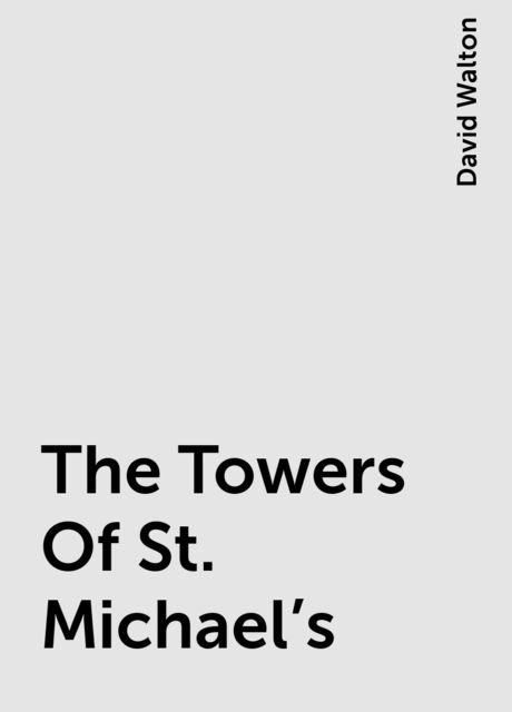 The Towers Of St. Michael's, David Walton