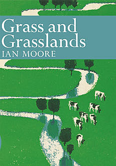Grass and Grassland (Collins New Naturalist Library, Book 48), Ian Moore