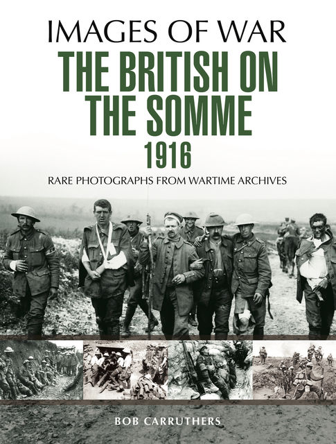 The British on the Somme 1916, Bob Carruthers