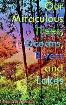 Our Miraculous Trees, Oceans, Rivers and Lakes, Hseham Amrahs