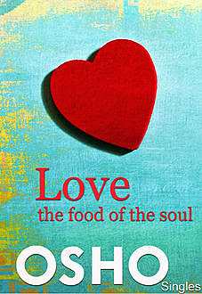 Love – the Food of the Soul, Osho