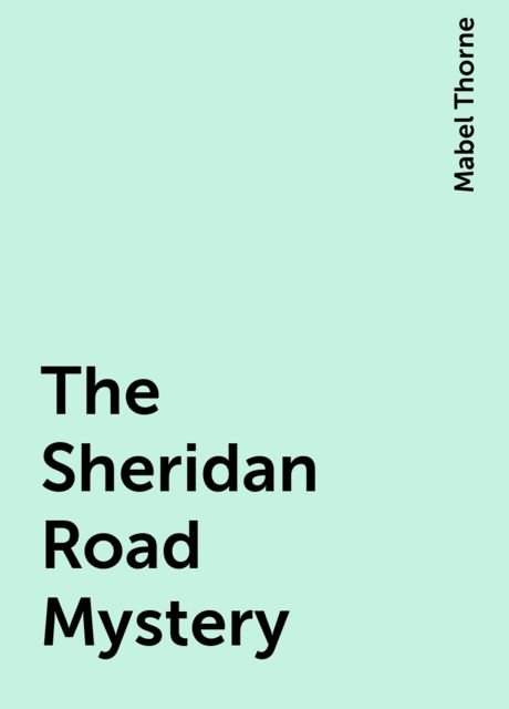 The Sheridan Road Mystery, Mabel Thorne