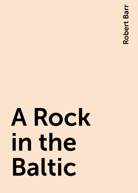 A Rock in the Baltic, Robert Barr