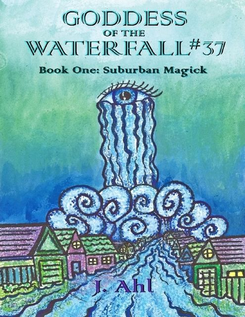 Goddess of the Waterfall #37: Book One: Suburban Magick, J.Ahl