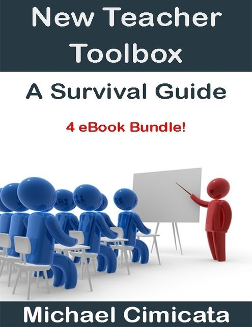 New Teacher Toolbox: A Survival Guide (4 eBook Bundle), Michael Cimicata