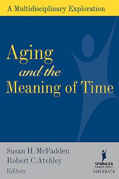 Aging and the Meaning of Time, Robert C. Atchley, Susan H. McFadden