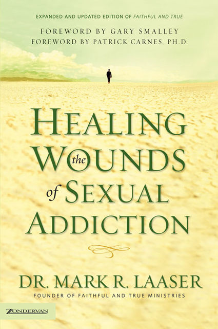 Healing the Wounds of Sexual Addiction, Mark Laaser
