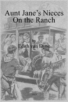 Aunt Jane's Nieces on the Ranch, Edith Van Dyne