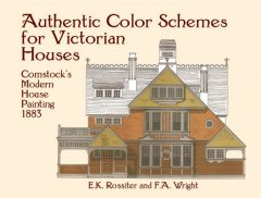 Authentic Color Schemes for Victorian Houses, E.K.Rossiter, F.A.Wright