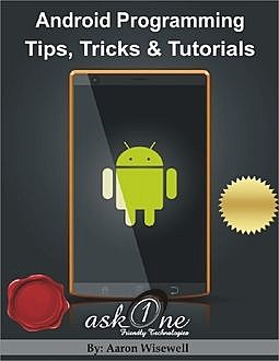 Android Programming Tips, Tricks & Tutorials, Aaron Wisewell