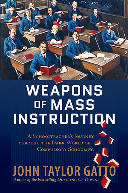 Weapons of Mass Instruction, John Taylor Gatto