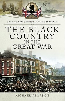 The Black Country in the Great War, Michael Pearson
