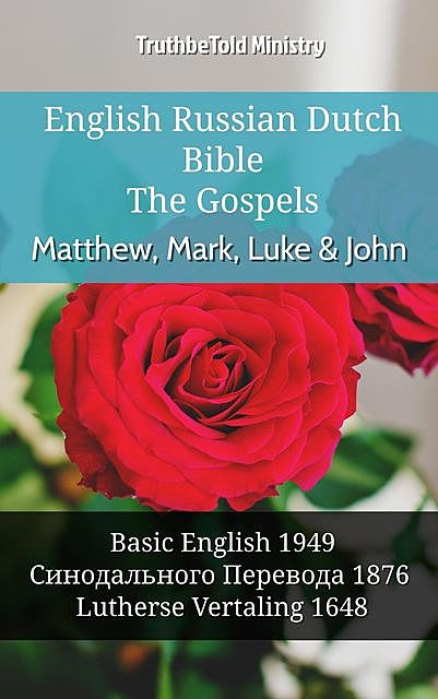 English Russian Dutch Bible – The Gospels II – Matthew, Mark, Luke & John, TruthBeTold Ministry