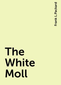 The White Moll, Frank L.Packard