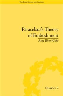Paracelsus's Theory of Embodiment, Amy Eisen Cislo