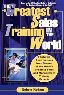 Greatest Sales Training in the World, Robert H. Nelson