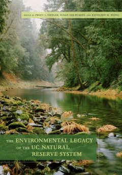 The Environmental Legacy of the UC Natural Reserve System, Kathleen M. Wong, Peggy L. Fiedler, Susan Gee Rumsey