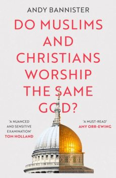 Do Muslims and Christians Worship the Same God, Andy Bannister