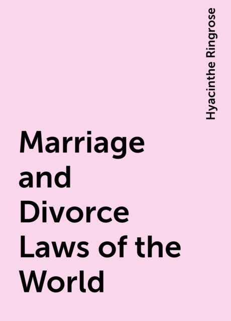Marriage and Divorce Laws of the World, Hyacinthe Ringrose
