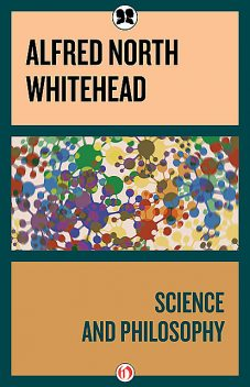 Science and Philosophy, Alfred North Whitehead