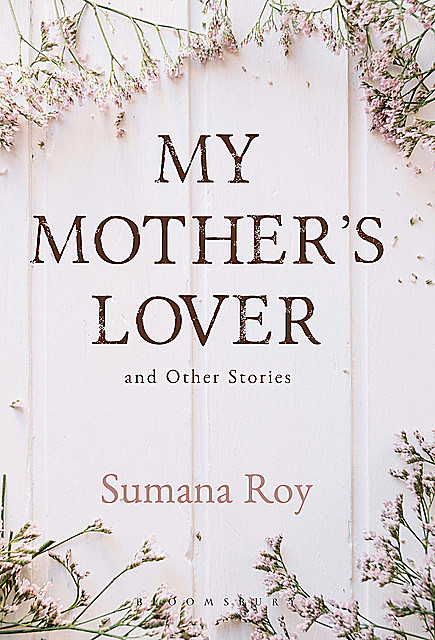 My Mother's Lover and Other Stories, Sumana Roy