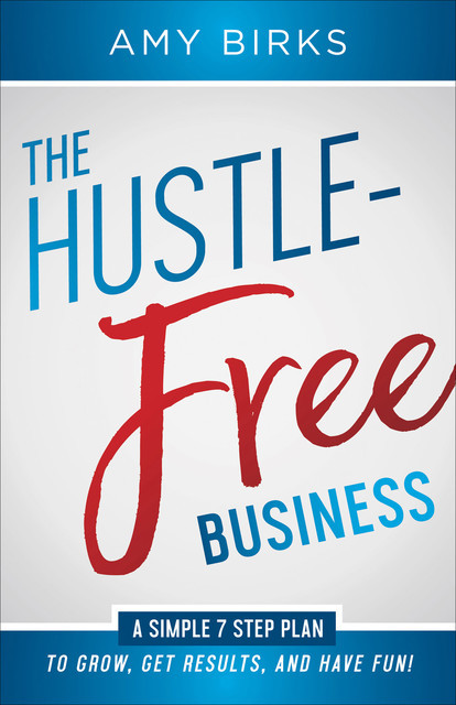The Hustle-Free Business, Amy Birks