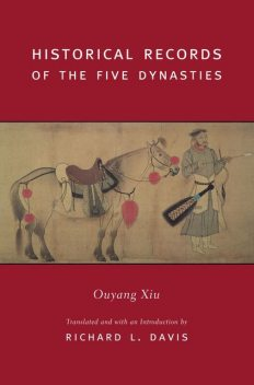 Historical Records of the Five Dynasties, Translated an, with an introduction by Richard L. Davis