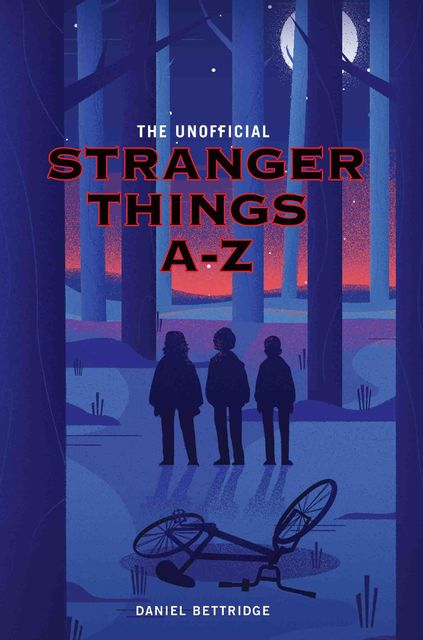 The Unofficial Stranger Things A-Z, Daniel Bettridge