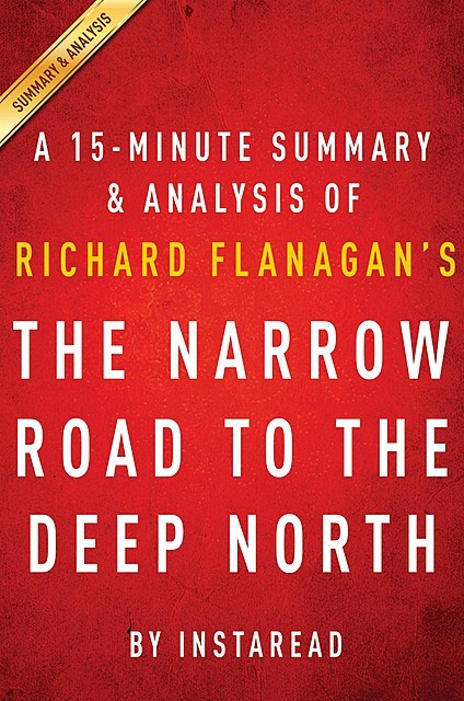 The Narrow Road to the Deep North by Richard Flanagan – A 15-minute Summary & Analysis, Instaread