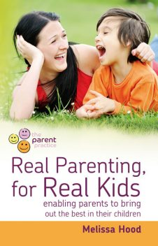 Real Parenting for Real Kids, Melissa Hood