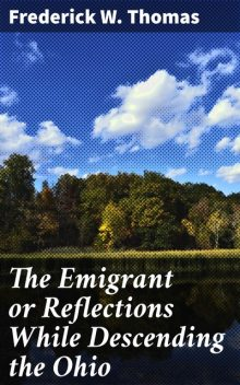 The Emigrant or Reflections While Descending the Ohio, Frederick W.Thomas