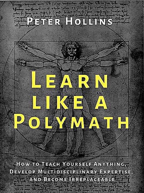 Learn Like a Polymath, Peter Hollins