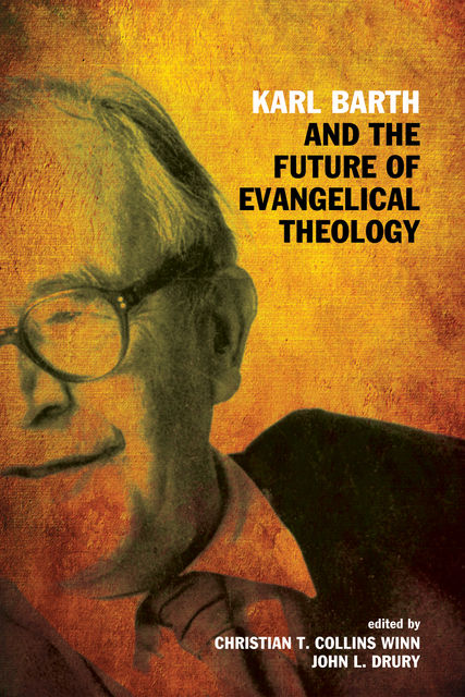 Karl Barth and the Future of Evangelical Theology, Christian T. Collins Winn