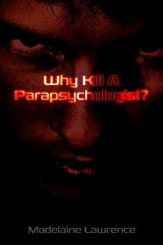 Why Kill A Parapsychologist?, Madelaine Lawrence