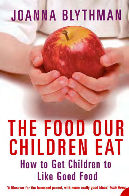 The Food Our Children Eat: How to Get Children to Like Good Food, Joanna Blythman