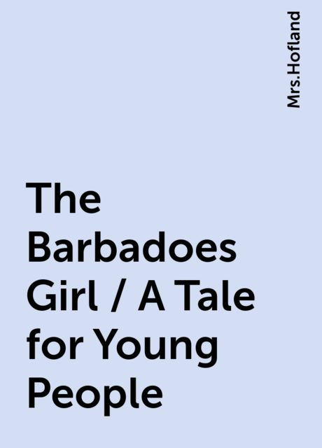 The Barbadoes Girl / A Tale for Young People,
