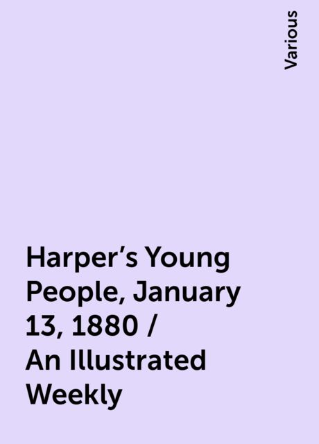 Harper's Young People, January 13, 1880 / An Illustrated Weekly, Various