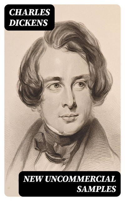 New Uncommercial Samples, Charles Dickens