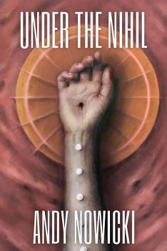 Under the Nihil, Andy Nowicki