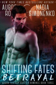 Shifting Fates: Betrayal (Urban Fantasy Shifter Romance Book Three), Rose B., Nadia, Aubrey, Simonenko