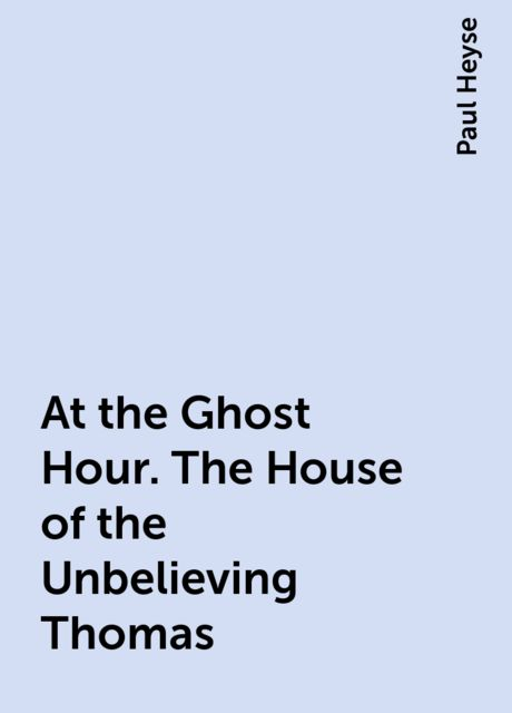 At the Ghost Hour. The House of the Unbelieving Thomas, Paul Heyse