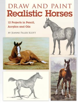 Draw and Paint Realistic Horses, Jeanne Filler Scott