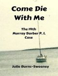 Come Die With Me: The 19th Murray Barber P I Case, Julie Burns-Sweeney