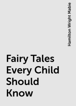 Fairy Tales Every Child Should Know, Hamilton Wright Mabie