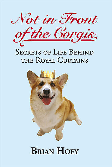 Not in Front of the Corgis, Brian Hoey