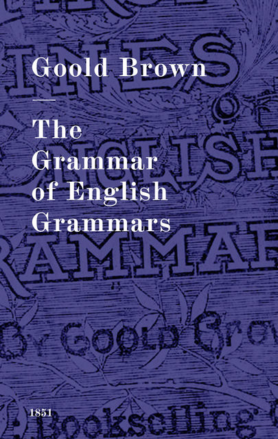 The Grammar of English Grammars, Goold Brown